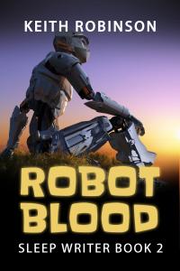 Robot Blood (Sleep Writer Book 2)